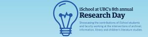 Celebrating UBC's 8th annual iSchool Research Day – March 9, 2018