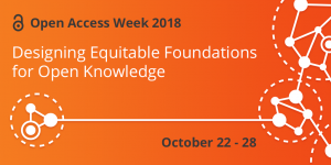 International Open Access Week 2018: Designing Equitable Foundations for Open Knowledge